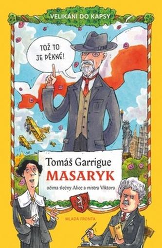 OBRÁZEK : tomas-garrigue-masaryk-ocima-slecny-alice-a-mistra-viktora-velikani-do-kapsy.jpg
